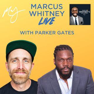 Marcus Whitney LIVE Ep. 42 - Parker Gates
