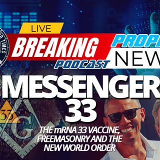 NTEB PROPHECY NEWS PODCAST: The Coming mRNA COVID-19 Vaccine Can Rightly Be Called 'Messenger 33' And It Will Usher In The New World Order