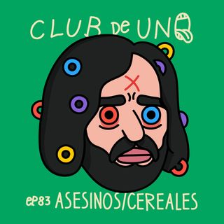 Episodio 83: ASESINOS/CEREALES