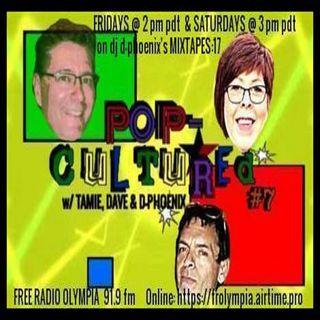 PoP-CULTUREd 7 w/ Tamie, Dave & D-Phoenix Episode 2