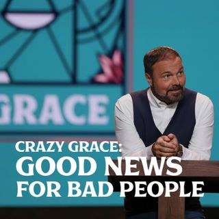 "Romans #7 - Crazy Grace: Good News for ""Bad"" People"