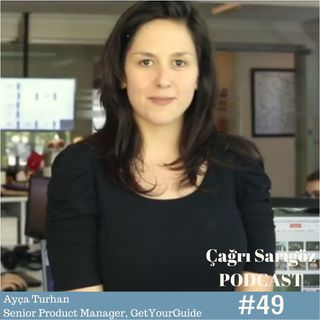 #49 Ayça Turhan - Senior Product Manager, GetYourGuide