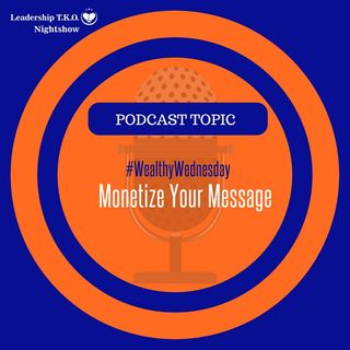 Wealthy Wednesday - Monetize Your Message | Lakeisha McKnight