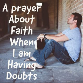 A Prayer About Faith When Doubt Creeps In Your Mind