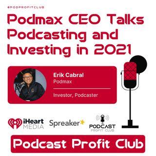 Podmax CEO Discusses Podcast Journey ft. Erik Cabral
