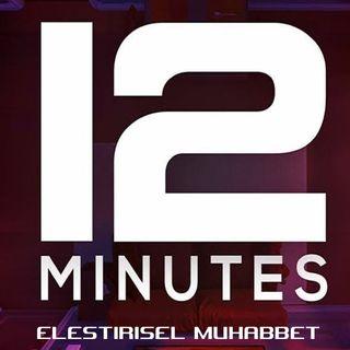 Eleştirisel Muhabbet -----) Twelve Minutes