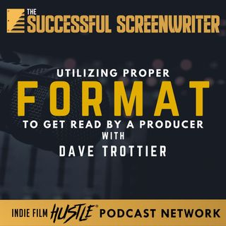Ep16 - Using Proper Format to Get Read by a Producer with Dave Trottier