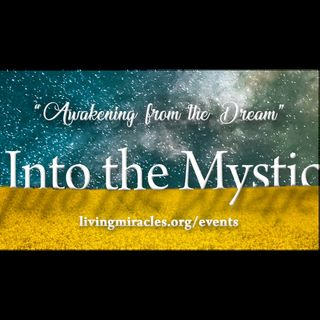 """Into the Mystic"" Online Retreat: Session Three with David Hoffmeister"