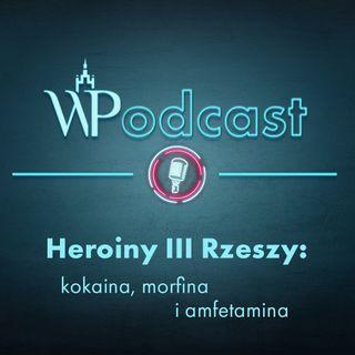 #11 Heroiny III Rzeszy: kokaina, morfina i amfetamina
