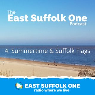 East Suffolk One Podcast Episode 4 - Summertime and Suffolk flags
