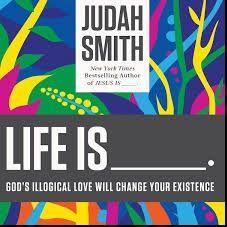 Judah Smith Life Is ______