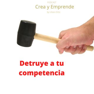 Destruir a tu competencia