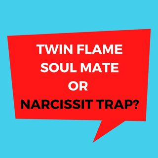 Twin Flame Soulmate or Narcissist Trap?