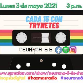Cada 15 con Trynetes, mayo 1-15/2021