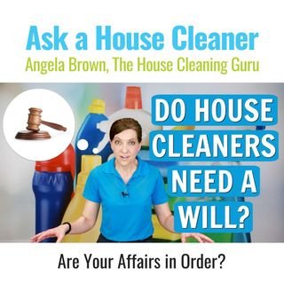 Do House Cleaners Need a Will?