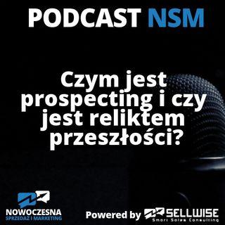 NSM 015: Czym jest prospecting i czy jest reliktem przeszłości?