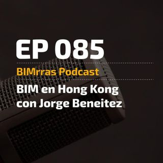 085 BIM en Hong Kong con Jorge Beneitez