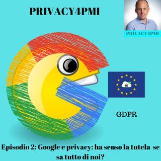 Episodio 2 Google e privacy. Ha senso la tutela se sa tutto di noi?