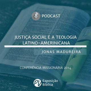 Justiça Social e a Teologia Latino-americana - Jonas Madureira