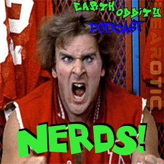 Earth Oddity 109: NERDS!