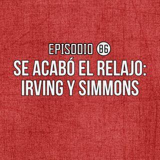 Ep 86- Se acabó el relajo: Irving y Simmons