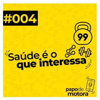 #004 - Saúde É O Que Interessa