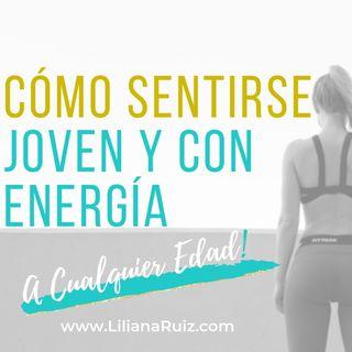 CÓMO SENTIRSE JOVEN Y CON ENERGÍA A CUALQUIER EDAD ¡10 Pasos Que Te Ayudarán Desde el Primer Día!