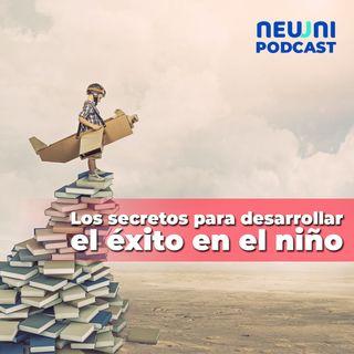Los secretos para desarrollar el éxito en el niño - Neuuni Podcast con Guadalupe Chávez