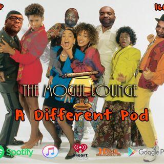 The Mogul Lounge Episode 166: A Different Pod