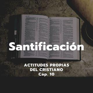 SANTIFICACIÓN | Actitudes propias del cristiano, Cap. 10 | Ps. Emmanuel Contreras