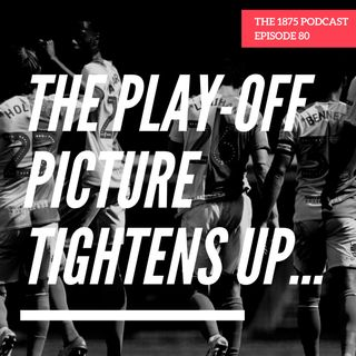 The play-off picture tightens up... | Episode 79