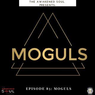 The Awakened Soul Podcast Episode 85: Moguls