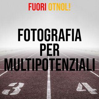 Fotografia per multipotenziali - Fuoriotnol