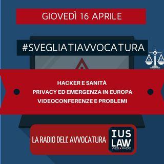 HACKER E SANITÀ – PRIVACY ED EMERGENZA IN EUROPA – VIDEOCONFERENZE E PROBLEMI – #SVEGLIATIAVVOCATURA