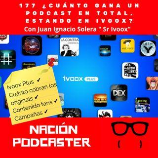 """177 ¿ Cuánto gana un podcast en total, estando en @ivoox? con Juan Ignacio Solera """" Sr iVoox"""""""