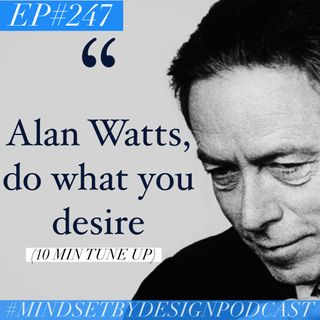 #247: Alan Watts, Do what you desire (10 min tune up)