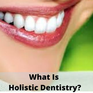 Holistic Dentistry: Why Isn't Everyone Doing Holistic Dentistry?
