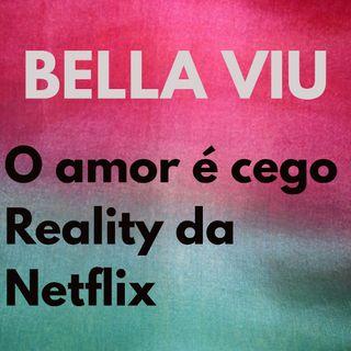 Bella Viu - 02 - O amor é cego - Reality - Netflix