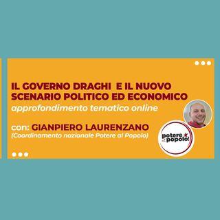 Il Governo Draghi spiegato bene - con Gianpiero Laurenzano