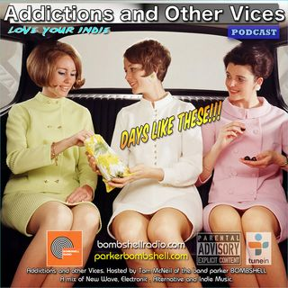 Addictions and Other Vices 295 - Days Like These!!!