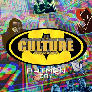 The Culture Issue No. 46: Celebrating Batman Day!