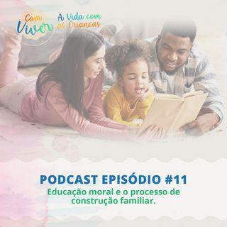Com Viver #11 - Educação moral e o processo de construção familiar