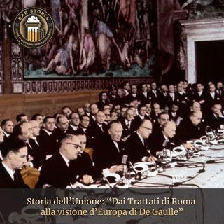 La storia dell'Unione - Dai Trattati di Roma  alla visione d'Europa di De Gaulle