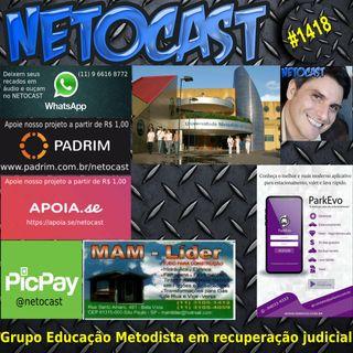 NETOCAST 1418 DE 29/04/2021 - Grupo Educação Metodista se prepara para pedir recuperação judicial