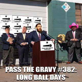 Pass The Gravy #382: Long Ball Days
