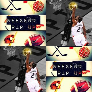 "Weekend Rap Up Ep. 130 - ""Toronto + Kawhi=#NBAFinals"""