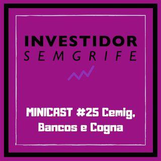 MINICAST #25 Cemig, Bancos e Cogna