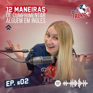 EP #02 - 12 maneiras de cumprimentar alguém em Inglês