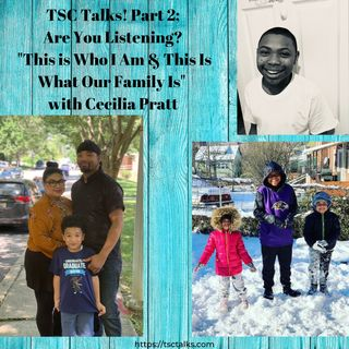 "TSC Talks! Part 2; Are You Listening? ""This is Who I Am & This Is What Our Family Is"" with Cecilia Pratt"