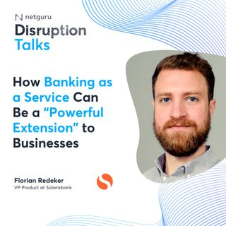 The Future of Fintech Lays Within Banking-as-a-Service - with Florian Redeker, VP Product, Solarisbank